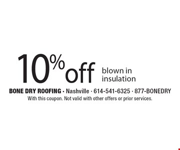 10% off blown in insulation. With this coupon. Not valid with other offers or prior services.