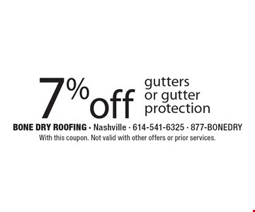 7% off gutters or gutter protection. With this coupon. Not valid with other offers or prior services.