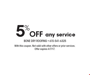 5% Off any service. With this coupon. Not valid with other offers or prior services. Offer expires 4/7/17.