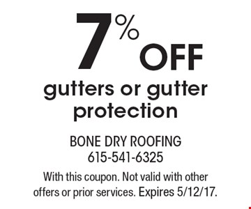 7% Off gutters or gutter protection. With this coupon. Not valid with other offers or prior services. Expires 5/12/17.