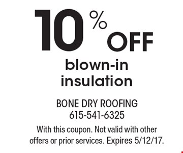 10% Off blown-in insulation. With this coupon. Not valid with other offers or prior services. Expires 5/12/17.