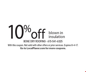 10% off blown in insulation. With this coupon. Not valid with other offers or prior services. Expires 8-4-17.Go to LocalFlavor.com for more coupons.