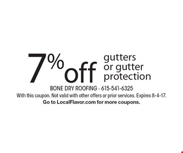 7% off gutters or gutter protection. With this coupon. Not valid with other offers or prior services. Expires 8-4-17.Go to LocalFlavor.com for more coupons.