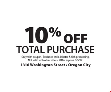10% OFF Total Purchase. Only with coupon. Excludes crab, lobster & fish processing.Not valid with other offers. Offer expires 5/5/17.