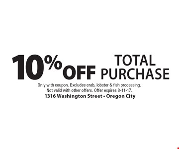 10% OFF Total PURCHASE. Only with coupon. Excludes crab, lobster & fish processing.Not valid with other offers. Offer expires 8-11-17.