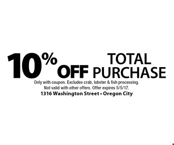 10% Off Total Purchase. Only with coupon. Excludes crab, lobster & fish processing. Not valid with other offers. Offer expires 5/5/17.
