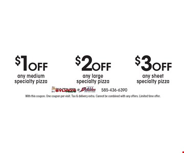 $3 Off any sheet specialty pizza. $2 Off any large specialty pizza. $1Off any medium specialty pizza. With this coupon. One coupon per visit. Tax & delivery extra. Cannot be combined with any offers. Limited time offer.
