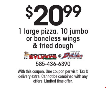 $20.991 large pizza, 10 jumbo or boneless wings & fried dough. With this coupon. One coupon per visit. Tax & delivery extra. Cannot be combined with any offers. Limited time offer.