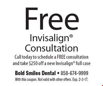 Free Invisalign Consultation. Call today to schedule a FREE consultation and take $250 off a new Invisalign full case. With this coupon. Not valid with other offers. Exp. 2-3-17.