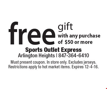 free gift with any purchase of$50 or more. Must present coupon. In store only. Excludes jerseys.Restrictions apply to hot market items. Expires 12-4-16.