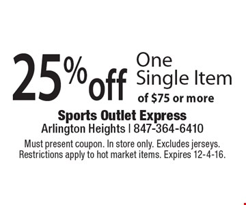 25% off One Single Item of $75 or more. Must present coupon. In store only. Excludes jerseys.Restrictions apply to hot market items. Expires 12-4-16.