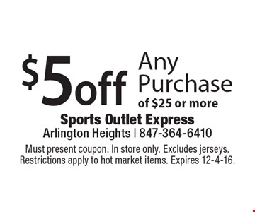 $5 off Any Purchase of $25 or more. Must present coupon. In store only. Excludes jerseys.Restrictions apply to hot market items. Expires 12-4-16.
