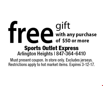 free gift with any purchase of $50 or more. Must present coupon. In store only. Excludes jerseys. Restrictions apply to hot market items. Expires 3-12-17.