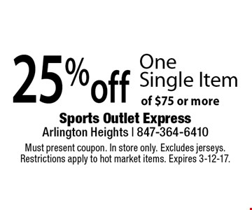 25% off One Single Item of $75 or more. Must present coupon. In store only. Excludes jerseys. Restrictions apply to hot market items. Expires 3-12-17.