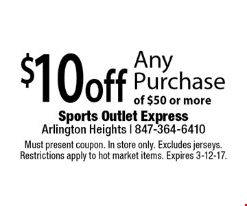 $10 off Any Purchase of $50 or more. Must present coupon. In store only. Excludes jerseys. Restrictions apply to hot market items. Expires 3-12-17.