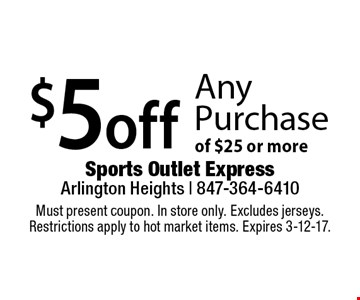 $5 off Any Purchase of $25 or more. Must present coupon. In store only. Excludes jerseys. Restrictions apply to hot market items. Expires 3-12-17.