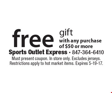 Free gift with any purchase of $50 or more. Must present coupon. In store only. Excludes jerseys. Restrictions apply to hot market items. Expires 5-19-17.
