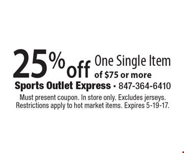25% off One Single Item of $75 or more. Must present coupon. In store only. Excludes jerseys. Restrictions apply to hot market items. Expires 5-19-17.