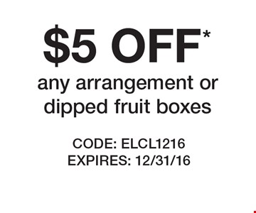 $5 OFF* any arrangement or dipped fruit boxes. CODE: ELCL1216 EXPIRES: 12/31/16 *Offer cannot be combined with any other offer. Restrictions may apply. See store for details. Edible®, Edible Arrangements®, the Fruit Basket Logo, and other marks mentioned herein are registered trademarks of Edible Arrangements, LLC. © 2016 Edible Arrangements, LLC. All rights reserved.