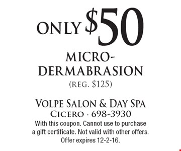 Only $50 micro-dermabrasion (reg. $125). With this coupon. Cannot use to purchase a gift certificate. Not valid with other offers. Offer expires 12-2-16.