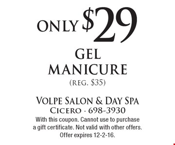 Only $29 gel manicure (reg. $35). With this coupon. Cannot use to purchasea gift certificate. Not valid with other offers. Offer expires 12-2-16.