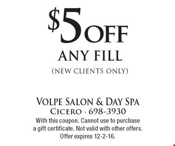 $5 off any fill (new clients only). With this coupon. Cannot use to purchasea gift certificate. Not valid with other offers. Offer expires 12-2-16.