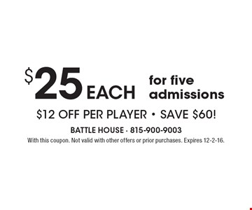 $25 each for five admissions $12 off per player - Save $60!. With this coupon. Not valid with other offers or prior purchases. Expires 12-2-16.