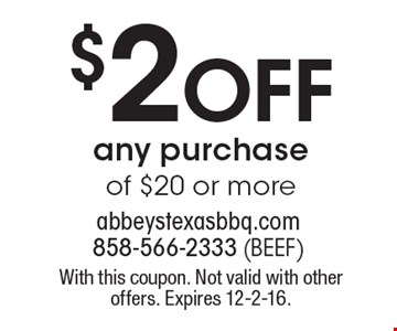 $2 off any purchase of $20 or more. With this coupon. Not valid with other offers. Expires 12-2-16.