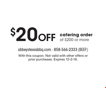 $20 off catering order of $200 or more. With this coupon. Not valid with other offers or prior purchases. Expires 12-2-16.