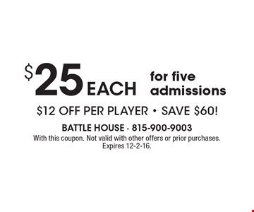 $25 each for five admissions. $12 off per player. Save $60! With this coupon. Not valid with other offers or prior purchases. Expires 12-2-16.