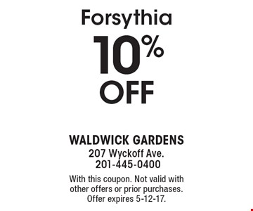10% OFF Forsythia. With this coupon. Not valid with other offers or prior purchases. Offer expires 5-12-17.