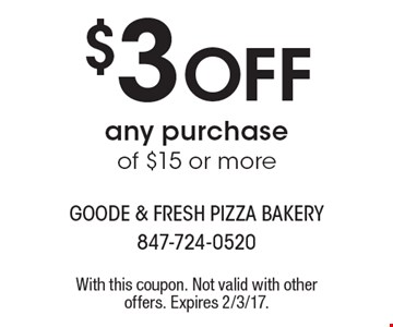 $3 Off any purchase of $15 or more. With this coupon. Not valid with other offers. Expires 2/3/17.