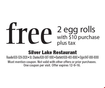 Free 2 egg rolls with $10 purchase, plus tax. Must mention coupon. Not valid with other offers or prior purchases. One coupon per visit. Offer expires 12-9-16.