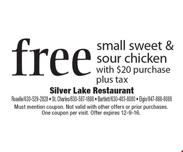 Free small sweet & sour chicken with $20 purchase, plus tax. Must mention coupon. Not valid with other offers or prior purchases. One coupon per visit. Offer expires 12-9-16.