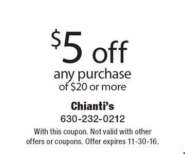 $5 off any purchase of $20 or more. With this coupon. Not valid with other offers or coupons. Offer expires 11-30-16.
