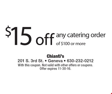 $15 off any catering order of $100 or more. With this coupon. Not valid with other offers or coupons. Offer expires 11-30-16.