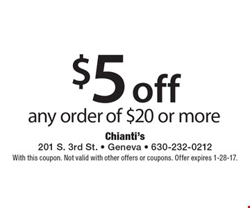 $5 off any order of $20 or more. With this coupon. Not valid with other offers or coupons. Offer expires 1-28-17.