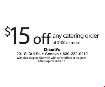 $15 off any catering order of $100 or more. With this coupon. Not valid with other offers or coupons.Offer expires 3-10-17.