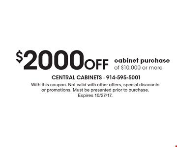 $2000 Off cabinet purchase of $10,000 or more. With this coupon. Not valid with other offers, special discounts or promotions. Must be presented prior to purchase. Expires 10/27/17.