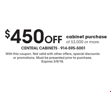 $450 Off cabinet purchase of $3,000 or more. With this coupon. Not valid with other offers, special discounts or promotions. Must be presented prior to purchase.Expires 3/9/18.