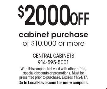 $2000 OFF cabinet purchase of $10,000 or more. With this coupon. Not valid with other offers, special discounts or promotions. Must be presented prior to purchase. Expires 11/24/17. Go to LocalFlavor.com for more coupons.