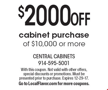 $2000 OFF cabinet purchase of $10,000 or more. With this coupon. Not valid with other offers, special discounts or promotions. Must be presented prior to purchase. Expires 12-29-17.Go to LocalFlavor.com for more coupons.