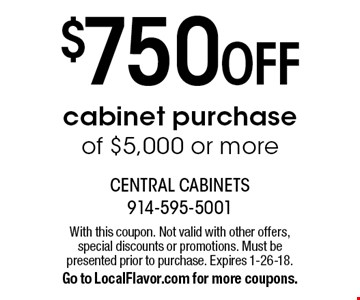 $750 OFF cabinet purchase of $5,000 or more. With this coupon. Not valid with other offers, special discounts or promotions. Must be presented prior to purchase. Expires 1-26-18. Go to LocalFlavor.com for more coupons.