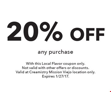 20% OFF any purchase. With this Local Flavor coupon only. Not valid with other offers or discounts. Valid at Creamistry Mission Viejo location only.Expires 1/27/17.