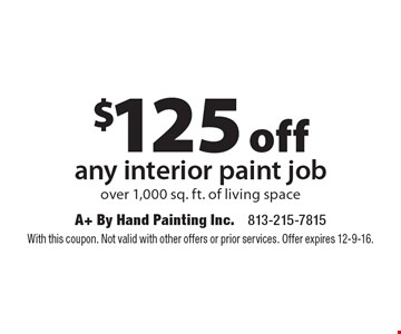 $125 off any interior paint job over 1,000 sq. ft. of living space. With this coupon. Not valid with other offers or prior services. Offer expires 12-9-16.