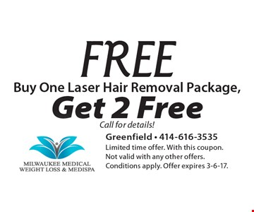 Buy One Laser Hair Removal Package, Get 2 Free Call for details! Limited time offer. With this coupon. Not valid with any other offers. Conditions apply. Offer expires 3-6-17.