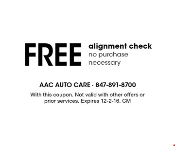 FREE alignment check. No purchase necessary. With this coupon. Not valid with other offers or prior services. Expires 12-2-16. CM