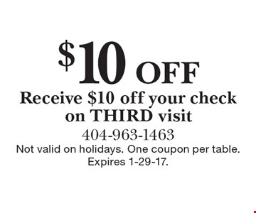 $10 off Receive $10 off your check on THIRD visit. Not valid on holidays. One coupon per table. Expires 1-29-17.