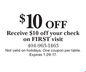 $10 Off Receive $10 off your check on FIRST visit. Not valid on holidays. One coupon per table. Expires 1-29-17.