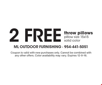 2 Free throw pillows. Pillow size 15x15 solid color. Coupon is valid with new purchases only. Cannot be combined with any other offers. Color availability may vary. Expires 12-9-16.